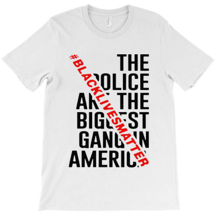 Black Lives Matter  The Bigget Gang In America T-shirt Designed By Dampuot Apparel