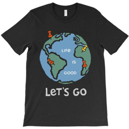 Adventure Globe Life Is Good T-shirt Designed By Dampuot Apparel