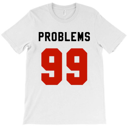 99 Problems T-shirt Designed By Dampuot Apparel