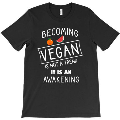 Becoming Vegan Is Not A Trend, It Is An Awakening T-shirt Designed By Cypryanus