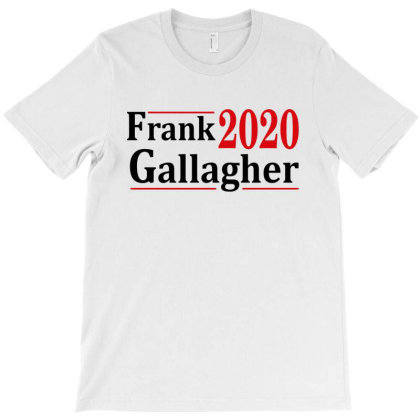 Frank Gallagher 2020 Election T-shirt Designed By Ooredoo