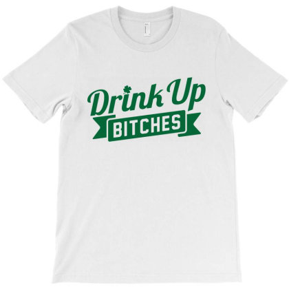 Drink Up Bitches T-shirt Designed By Ooredoo