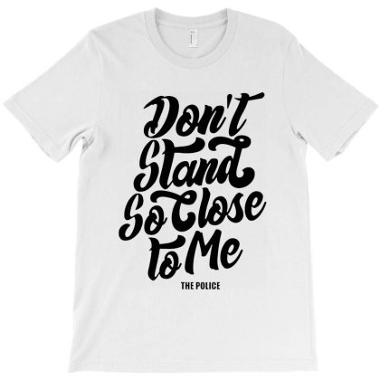 Don't Stand So Close To Me T-shirt Designed By Ooredoo