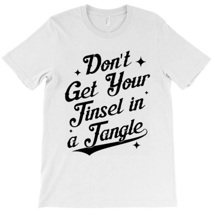 Don't Get Your Tinsel In A Tangle T-shirt Designed By Ooredoo
