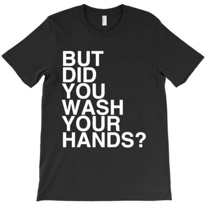 But Did You Wash Your Hands Hand Washing Hygiene T-shirt Designed By Ooredoo