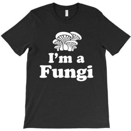 Im A Fungi T-shirt Designed By Saranghe