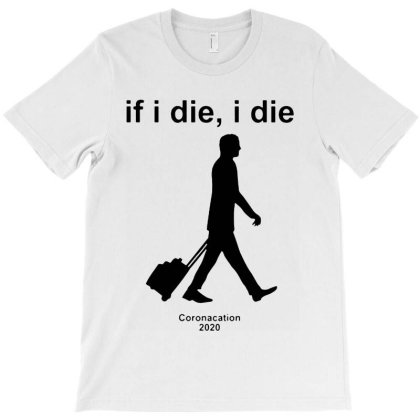 If I Die I Die 2020 T-shirt Designed By Saranghe