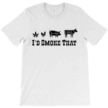 I'd Smoke That 420 T-shirt Designed By Saranghe