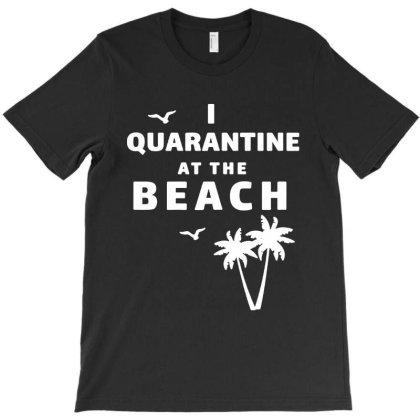 I Quarantine At The Beach T-shirt Designed By Saranghe