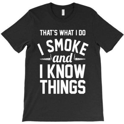I Smoke And I Know Things 420 T-shirt Designed By Saranghe