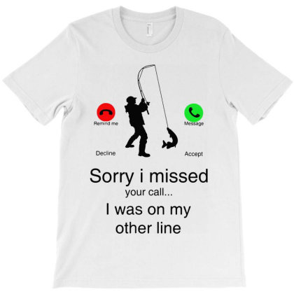 Funny Sorry   I Missed Your Call Was On Other Line Men Fishing T-shirt Designed By Mito220
