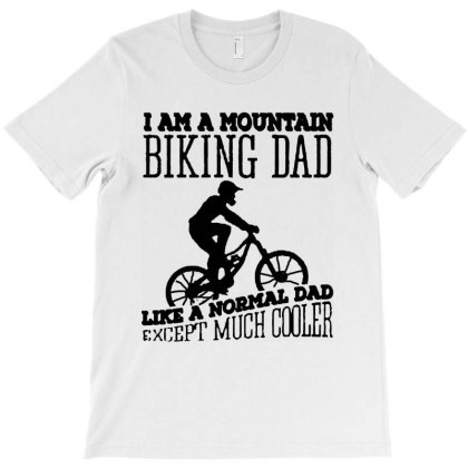 I Am A Mountain Biking Dad Like A Normal Dad Except Much Cooler T-shirt Designed By Saranghe