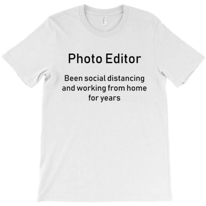 Photo Editor Social Distancing Working From Home T-shirt Designed By Megumi