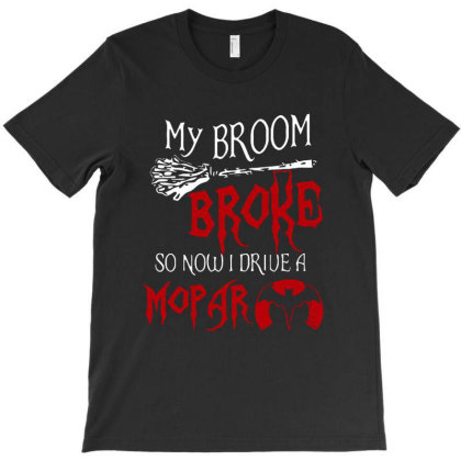 My Broom Broke So Now I Drive A Mopar T-shirt Designed By Megumi