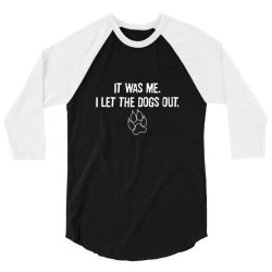 it was me. i let the dogs out t shi ... 3/4 Sleeve Shirt | Artistshot