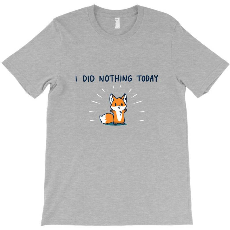 I Did Nothing Today T-shirt | Artistshot