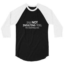 i'm not insulting you 3/4 Sleeve Shirt | Artistshot