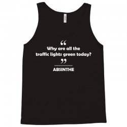 Absinthe - Why are all the traffic lights green today? Tank Top | Artistshot