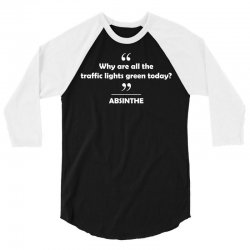 Absinthe - Why are all the traffic lights green today? 3/4 Sleeve Shirt | Artistshot