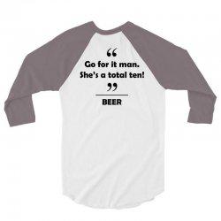 Beer - Go for it man she's a total ten! 3/4 Sleeve Shirt | Artistshot