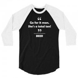 Beer - Go for it man she's a total ten! 3/4 Sleeve Shirt   Artistshot