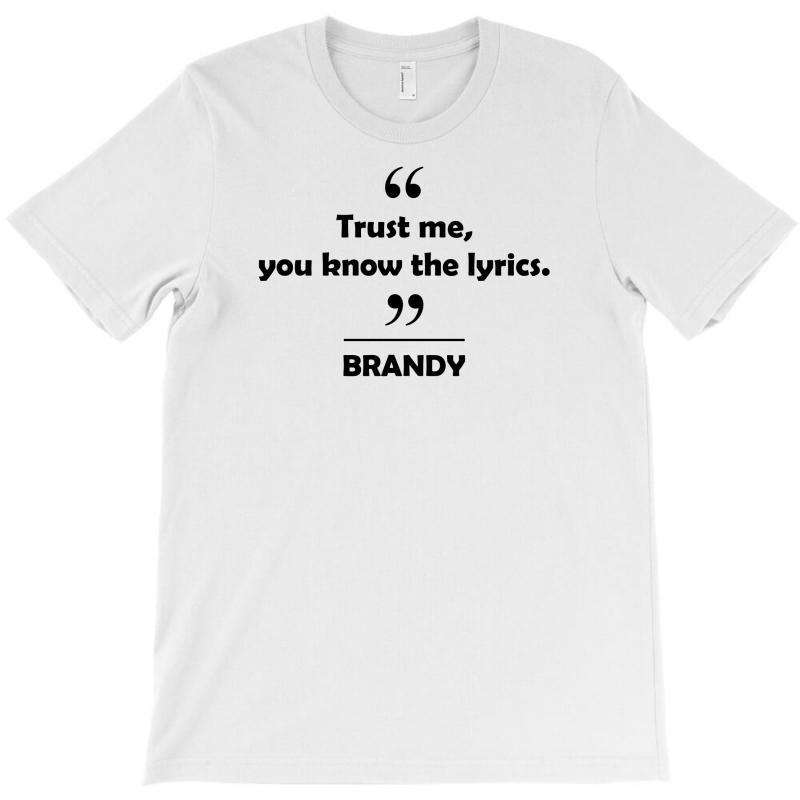 Brandy - Trust Me You Know The Lyrics. T-shirt   Artistshot