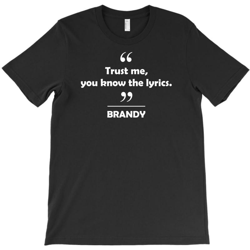 Brandy - Trust Me You Know The Lyrics. T-shirt | Artistshot