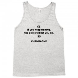 Champagne - If you keep talking the police will let you go. Tank Top | Artistshot