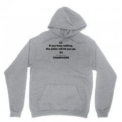 Champagne - If you keep talking the police will let you go. Unisex Hoodie | Artistshot