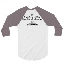 Champagne - If you keep talking the police will let you go. 3/4 Sleeve Shirt | Artistshot