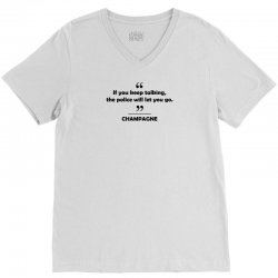 Champagne - If you keep talking the police will let you go. V-Neck Tee | Artistshot