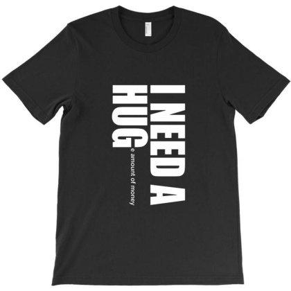 I Need A Hug T-shirt Designed By Jeffrey