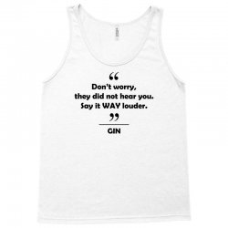 Gin - Don't worry they did not hear you say it WAY louder. Tank Top | Artistshot