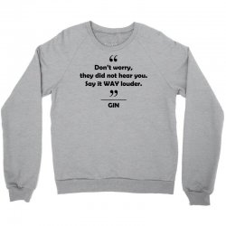 Gin - Don't worry they did not hear you say it WAY louder. Crewneck Sweatshirt | Artistshot