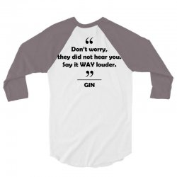 Gin - Don't worry they did not hear you say it WAY louder. 3/4 Sleeve Shirt | Artistshot