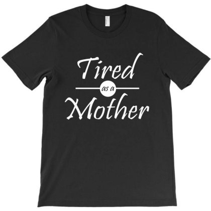Tired As A Mother 2020 T-shirt Designed By Faical