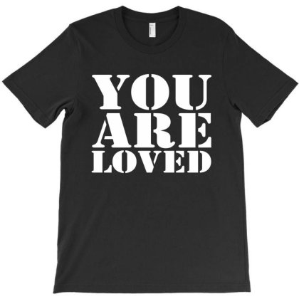 You Are Loved T-shirt Designed By Faical