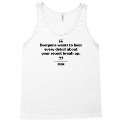 Rum - Everyone wants to hear every detail about your recent break up. Tank Top   Artistshot