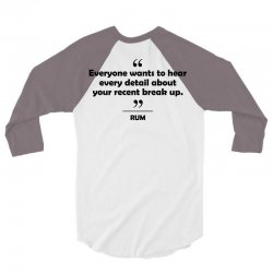 Rum - Everyone wants to hear every detail about your recent break up. 3/4 Sleeve Shirt   Artistshot
