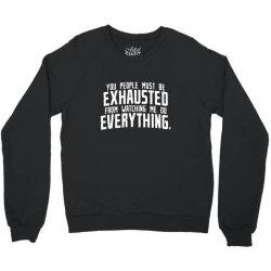 you people must be exhausted from Crewneck Sweatshirt | Artistshot
