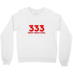 333 only half evil Crewneck Sweatshirt | Artistshot