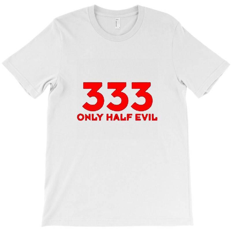 333 Only Half Evil T-shirt | Artistshot