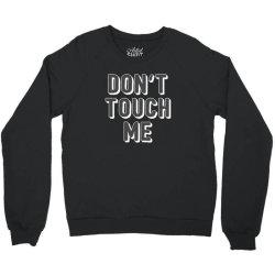 don't touch me Crewneck Sweatshirt | Artistshot