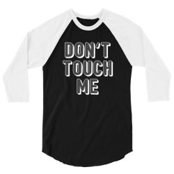 don't touch me 3/4 Sleeve Shirt | Artistshot