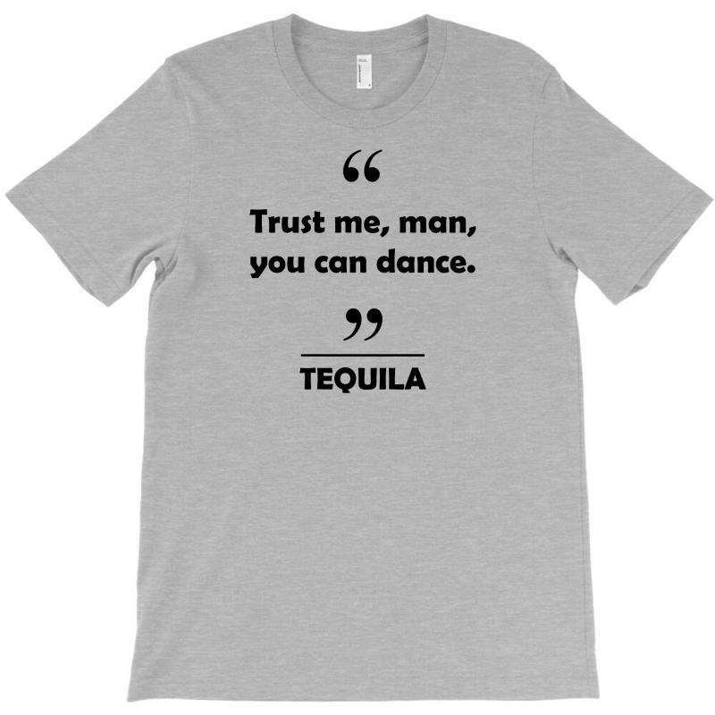 Tequila - Trust Me Man You Can Dance. T-shirt | Artistshot
