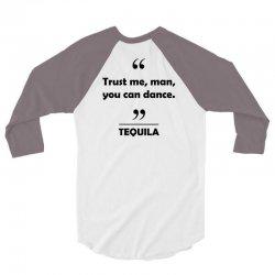 Tequila - Trust me man you can dance. 3/4 Sleeve Shirt | Artistshot