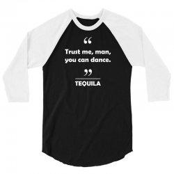 Tequila - Trust me man you can dance. 3/4 Sleeve Shirt   Artistshot