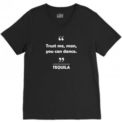 Tequila - Trust me man you can dance. V-Neck Tee | Artistshot
