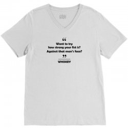 Whiskey - Want to try how strong your fist is? Against that man's face? V-Neck Tee | Artistshot