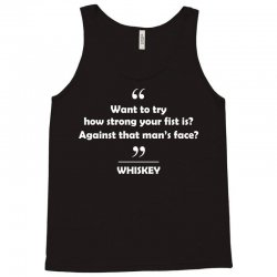 Whiskey - Want to try how strong your fist is? Against that man's face? Tank Top | Artistshot